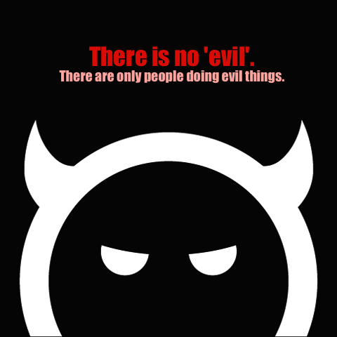 If evil is as evil does who is doing evil?